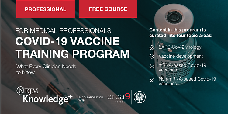 Banner Covid 19 Vaccine Training Program What Every Clinician Needs to Know A Free Online CME Course for Medical Professionals developed by NEJM Knowledge in collaboration with Area9 Lyceum With Covid 19 Vaccine Training earn 2 AMA PRA Credits