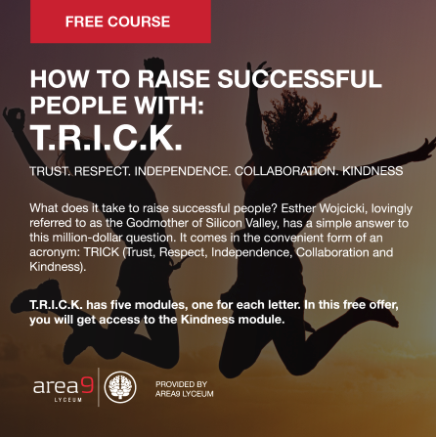 How to Raise Successful People with TRICK Trust Respect Independence Collaboration Kindness Area9 Lyceum Rhapsode